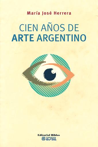 Cien años de arte argentino.